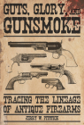 Guts, Glory, and Gunsmoke: Tracing the Lineage of Antique Firearms Cover Image