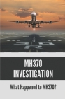MH370 Investigation: What Happened to MH370?: The Cause Of Mh370 Cover Image