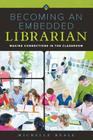 Becoming an Embedded Librarian: Making Connections in the Classroom Cover Image