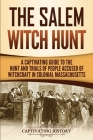 The Salem Witch Hunt: A Captivating Guide to the Hunt and Trials of People Accused of Witchcraft in Colonial Massachusetts Cover Image