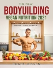 The New Bodyuilding Vegan Nutrition 2021: How to Build Muscle and Burn Fat Naturally on a Vegan Diet Cover Image
