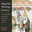 Magnolia's Wedding Journey: A Storybook Planner for Your Special Day Cover Image