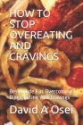 How to Stop Overeating and Cravings: Best Guide For Overcoming Binge Eating And Cravings Cover Image