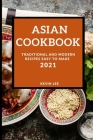 Asian Cookbook 2021: Traditional and Modern Recipes Easy to Make Cover Image