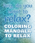 RELAX - Coloring Mandala to Relax - Coloring Book for Adults (Left-Handed Edition): Press the Relax Button you have in your head - Colouring book for Cover Image