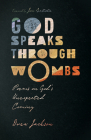God Speaks Through Wombs: Poems on God's Unexpected Coming Cover Image