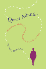 Queer Atlantic: Masculinity, Mobility, and the Emergence of Modernist Form Cover Image