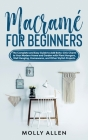 Macramé for Beginners: The Complete and Easy Guide to Add Boho-Chic Charm to Your Modern Home and Garden with Plant Hangers, Wall Hanging, Ho Cover Image