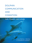 Dolphin Communication and Cognition: Past, Present, and Future Cover Image