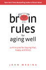Brain Rules for Aging Well: 10 Principles for Staying Vital, Happy, and Sharp Cover Image