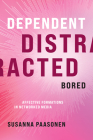 Dependent, Distracted, Bored: Affective Formations in Networked Media Cover Image