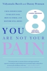 You Are Not Your Pain: Using Mindfulness to Relieve Pain, Reduce Stress, and Restore Well-Being---An Eight-Week Program Cover Image
