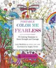 Portable Color Me Fearless: 70 Coloring Templates to Boost Strength and Courage (A Zen Coloring Book) Cover Image