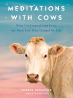 Meditations with Cows: What I've Learned from Daisy, the Dairy Cow Who Changed My Life Cover Image