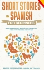 Short Stories in Spanish for Beginners: Learn Spanish Easily, Develop Your Vocabulary, Check Your Progress, and Have Fun! Cover Image