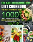 The Anti-Inflammatory Diet cookbook: The Anti-Inflammatory Diet cookbook The best beginner's guide, over 1000 Easy Recipes to Heal the Immune System a Cover Image
