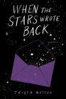 When the Stars Wrote Back: Poems Cover Image