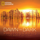 National Geographic Dawn to Dark Photographs: The Magic of Light Cover Image