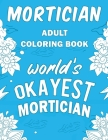 Mortician Adult Coloring Book: A Snarky, Humorous & Relatable Adult Coloring Book For Morticians, Funeral Directors, Undertakers Cover Image