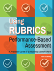 Using Rubrics for Performance-Based Assessment: A Practical Guide to Evaluating Student Work Cover Image
