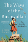The Ways of the Bushwalker: On Foot in Australia Cover Image