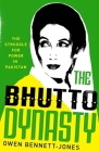 The Bhutto Dynasty: The Struggle for Power in Pakistan Cover Image