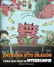 Entrena a tu Dragón para que Deje de Interrumpir: (A Dragon With His Mouth On Fire) Un lindo cuento infantil para enseñarles a los niños a No Interrum Cover Image