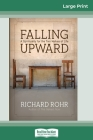 Falling Upward: A Spirituality for the Two Halves of Life (16pt Large Print Edition) Cover Image