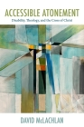 Accessible Atonement: Disability, Theology, and the Cross of Christ (Studies in Religion) Cover Image