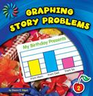 Graphing Story Problems (21st Century Basic Skills Library: Let's Make Graphs) Cover Image
