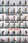 Femininity, Time and Feminist Art Cover Image