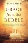 Grace from the Rubble: Two Fathers' Road to Reconciliation After the Oklahoma City Bombing Cover Image