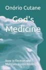 God's Medicine: How to Receive and Maintain Divine Healing Cover Image