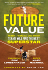 Future Value: The Battle for Baseball's Soul and How Teams Will Find the Next Superstar Cover Image