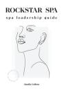 Rockstar Spa: Spa Leadership Guide Cover Image