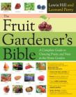 The Fruit Gardener's Bible: A Complete Guide to Growing Fruits and Nuts in the Home Garden Cover Image