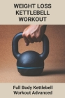 Weight Loss Kettlebell Workout: Full Body Kettlebell Workout Advanced: Kettlebell Weight Loss Results Cover Image