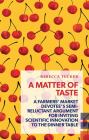 A Matter of Taste: A Farmers' Market Devotee's Semi-Reluctant Argument for Inviting Scientific Innovation to the Dinner Table (Exploded Views) Cover Image