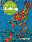 Joyful Stitching: Transform Fabric with Improvisational Embroidery Cover Image
