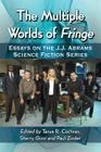 The Multiple Worlds of Fringe: Essays on the J.J. Abrams Science Fiction Series Cover Image