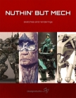 Nuthin' But Mech: Sketches and Renderings Cover Image