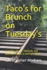 Taco's for Brunch on Tuesdays: A buffet of epic limericks and pantoums with a madrigal finish Cover Image