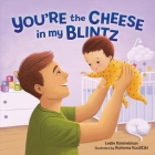 You're the Cheese in My Blintz (Very First Board Books) Cover Image