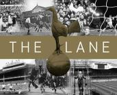 The Lane: The Official History of the World Famous Home of the Spurs Cover Image
