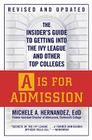 A Is for Admission: The Insider's Guide to Getting into the Ivy League and Other Top Colleges Cover Image