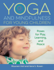 Yoga and Mindfulness for Young Children: Poses for Play, Learning, and Peace Cover Image