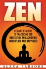 Zen: Beginner's Guide to Practicing Zen Meditation and Achieving Inner Peace and Happiness Cover Image