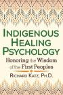 Indigenous Healing Psychology: Honoring the Wisdom of the First Peoples Cover Image