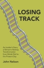 Losing Track: An Insider's Story of Britain's Railway Transformation from British Rail to the Present Day Cover Image