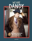 We Are Dandy: The Elegant Gentleman around the World Cover Image